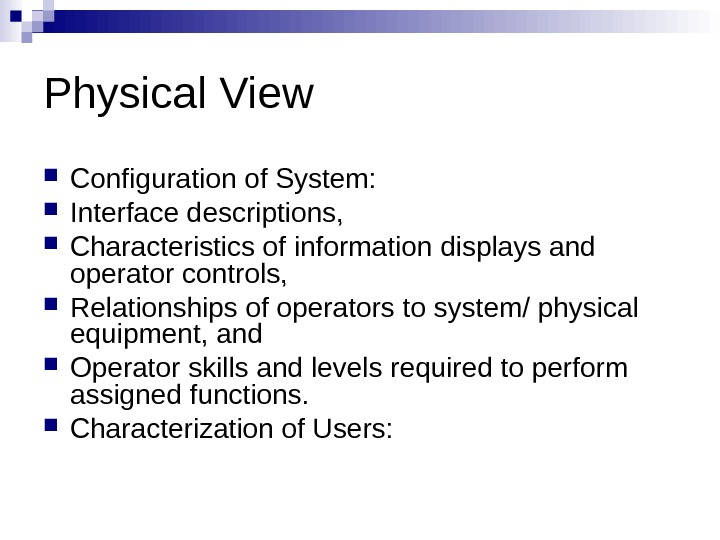 Physical View Configuration of System:  Interface descriptions,  Characteristics of information displays and operator controls,