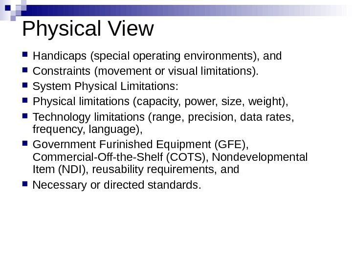 Physical View Handicaps (special operating environments), and Constraints (movement or visual limitations).  System Physical Limitations: