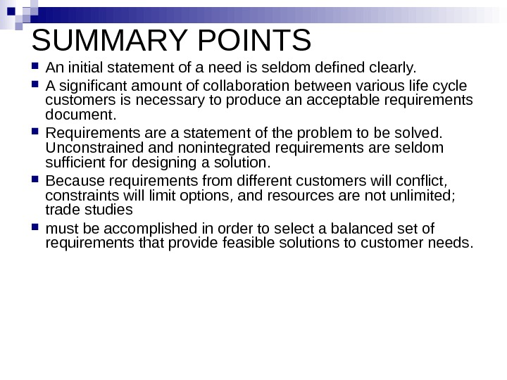 SUMMARY POINTS An initial statement of a need is seldom defined clearly.  A significant amount