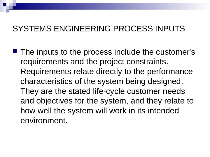 SYSTEMS ENGINEERING PROCESS INPUTS  The inputs to the process include the customer's requirements and the