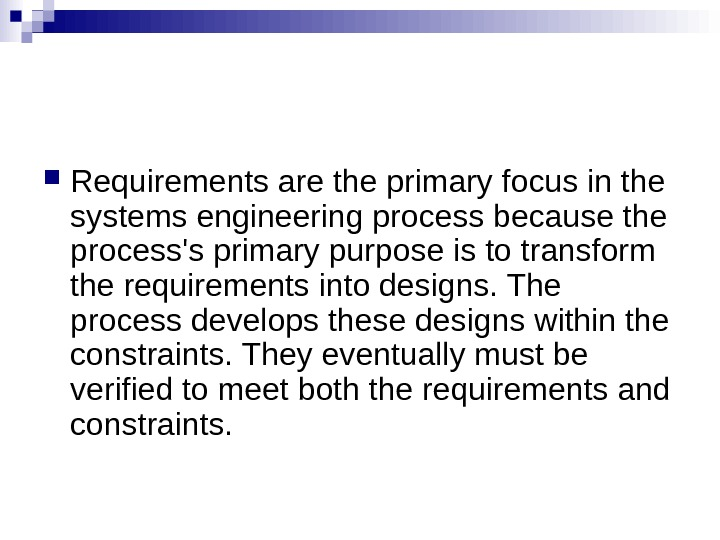 Requirements are the primary focus in the systems engineering process because the process's primary purpose