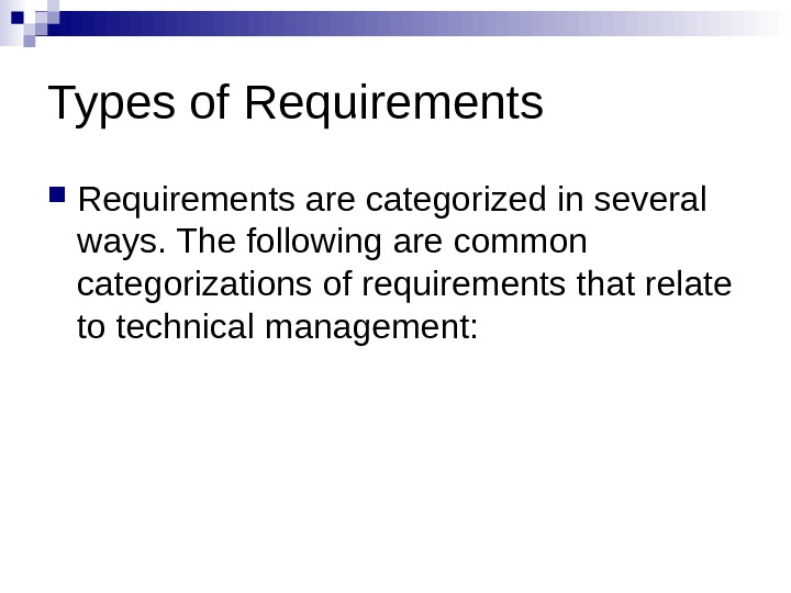 Types of Requirements are categorized in several ways. The following are common categorizations of requirements that