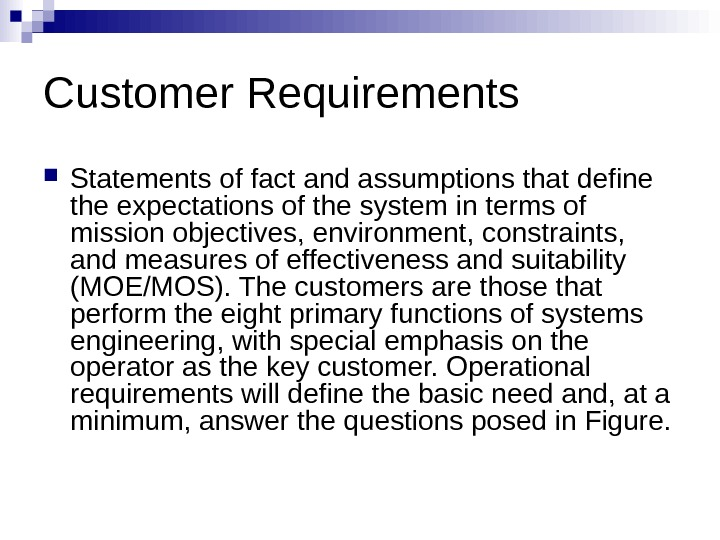 Customer Requirements Statements of fact and assumptions that define the expectations of the system in terms
