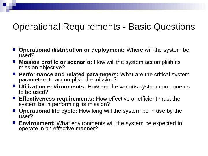 Operational Requirements - Basic Questions Operational distribution or deployment:  Where will the system be used?
