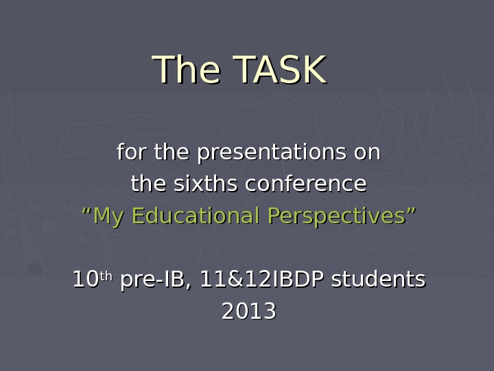 "The TASK for the presentations on the sixths conference """" My Educational Perspectives"" 1010 thth"