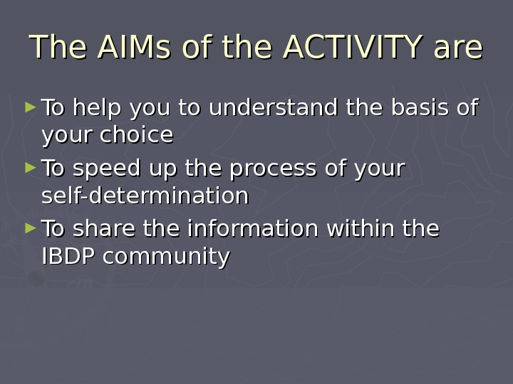 The AIMs of the ACTIVITY are ► To help you to understand the basis