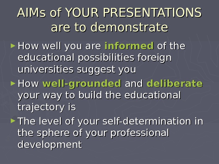 AIMs of YOUR PRESENTATIONS are to demonstrate ► How well you are informed of