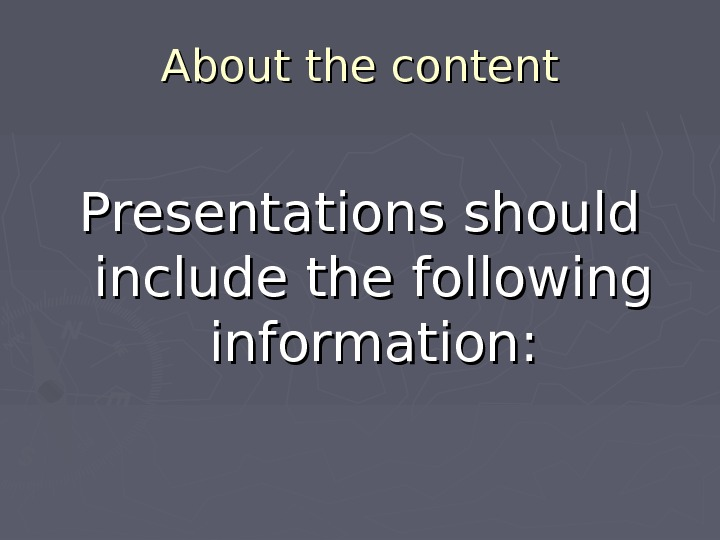 About the content Presentations should include the following information: