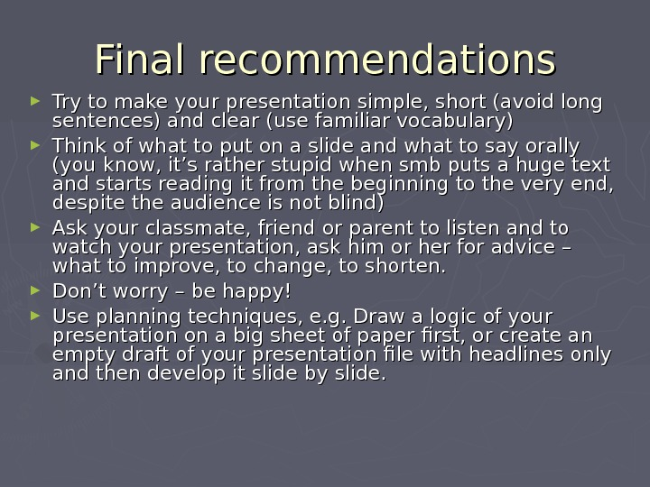 Final recommendations ► Try to make your presentation simple, short (avoid long sentences) and