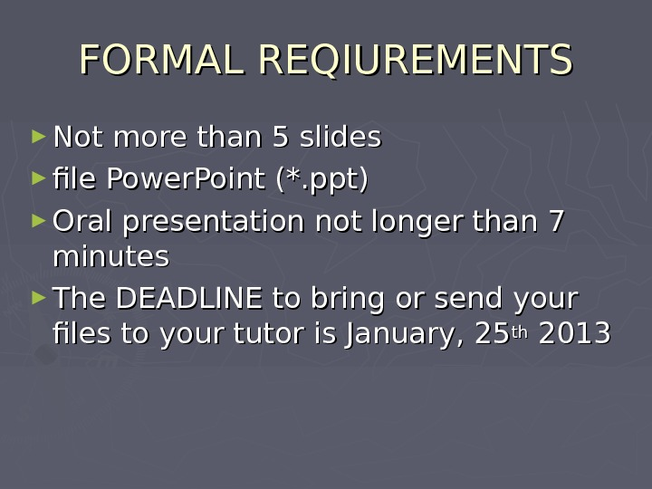 FORMAL REQIUREMENTS ► Not more than 5 slides ► file  Power. Point (*.