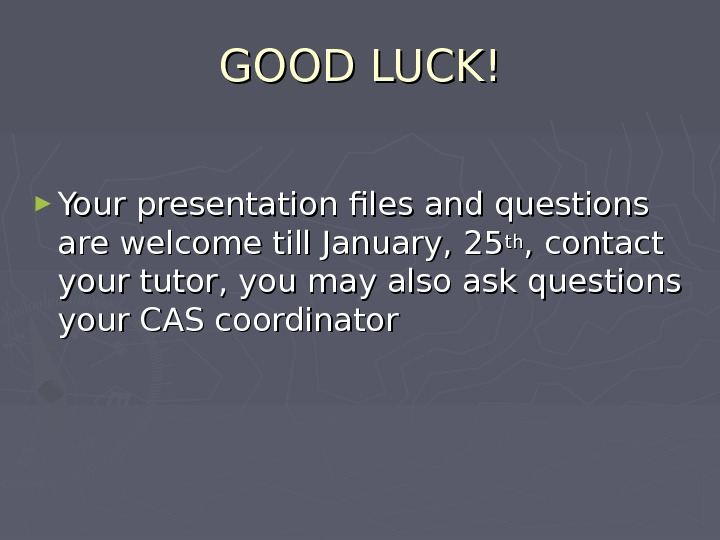 GOOD LUCK! ► Your presentation files and questions are welcome till January, 25 thth