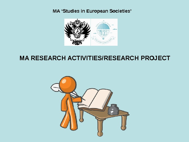 MA RESEARCH ACTIVITIES/RESEARCH PROJECT MA 'Studies in European Societies'