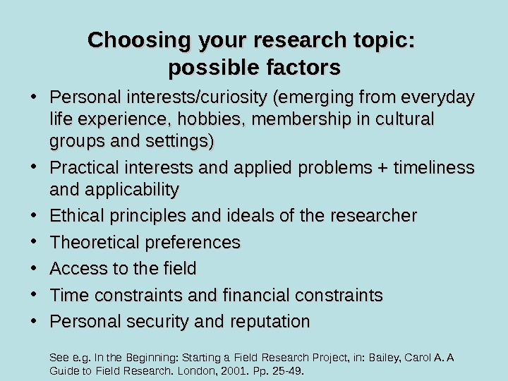 Choosing your research topic:  possible factors • Personal interests/curiosity (emerging from everyday life experience, hobbies,