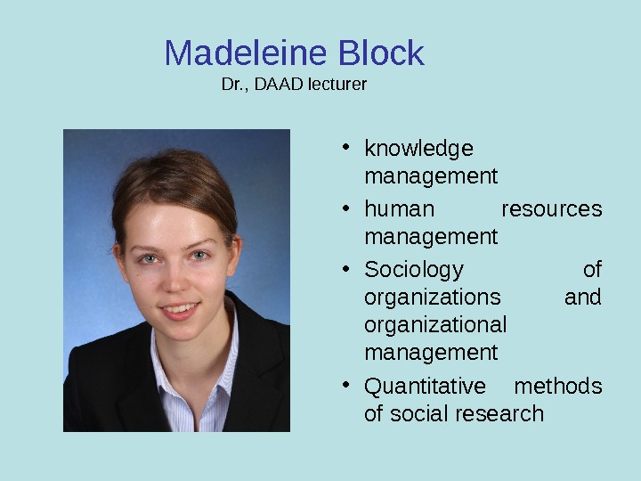 Madeleine Block Dr. , DAAD lecturer • knowledge management • human resources management • Sociology of