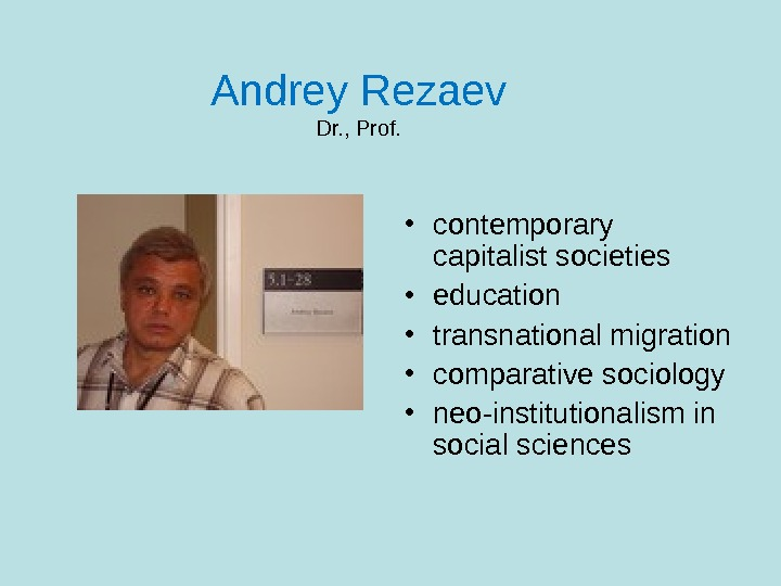 Andrey Rezaev Dr. , Prof.  • contemporary capitalist societies • education • transnational migration •
