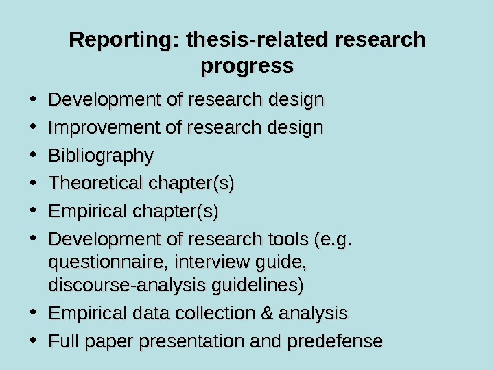 Reporting: thesis-related research progress • Development of research design • Improvement of research design • Bibliography