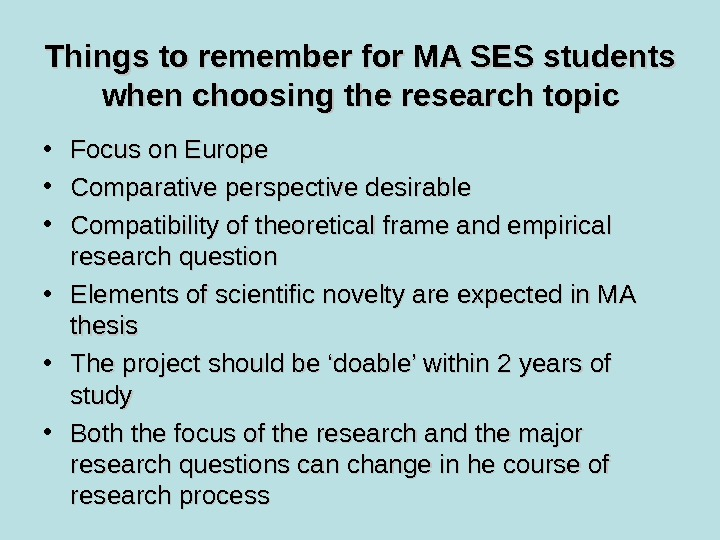 Things to remember for MA SES students when choosing the research topic • Focus on Europe
