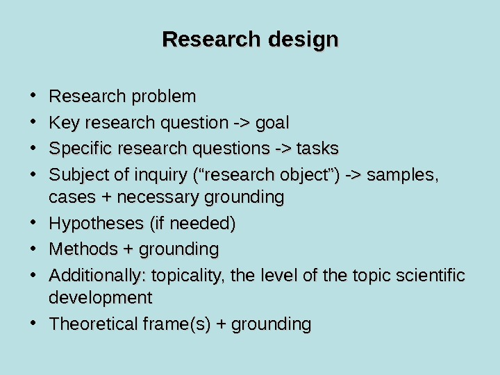 Research design • Research problem  • Key research question - goal • Specific research questions