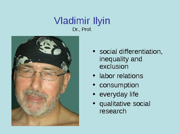 Vladimir Ilyin Dr. , Prof.  • social differentiation,  inequality and exclusion • labor relations