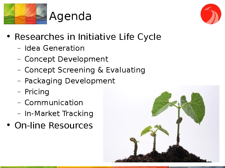 Agenda • Researches in Initiative Life Cycle – Idea Generation – Concept Development – Concept Screening