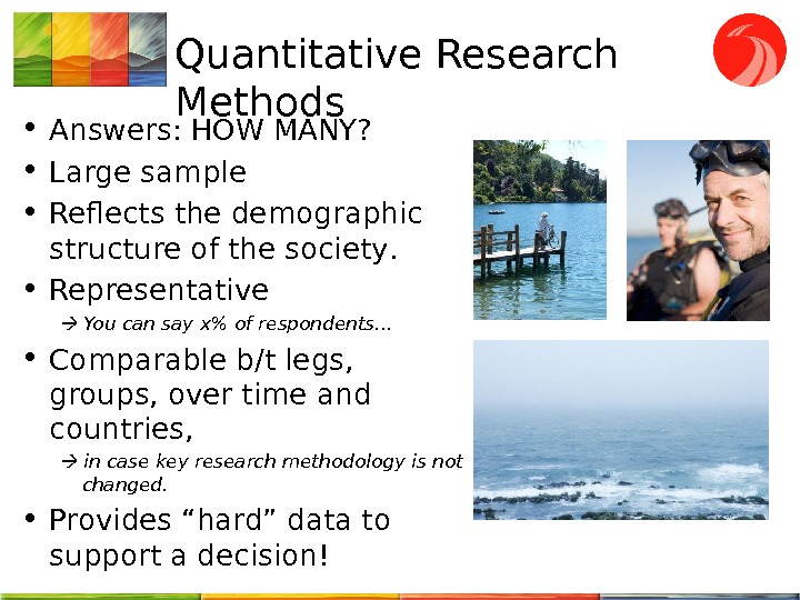 Quantitative Research Methods • Answers : HOW MANY?  • Large s ample  • Reflects