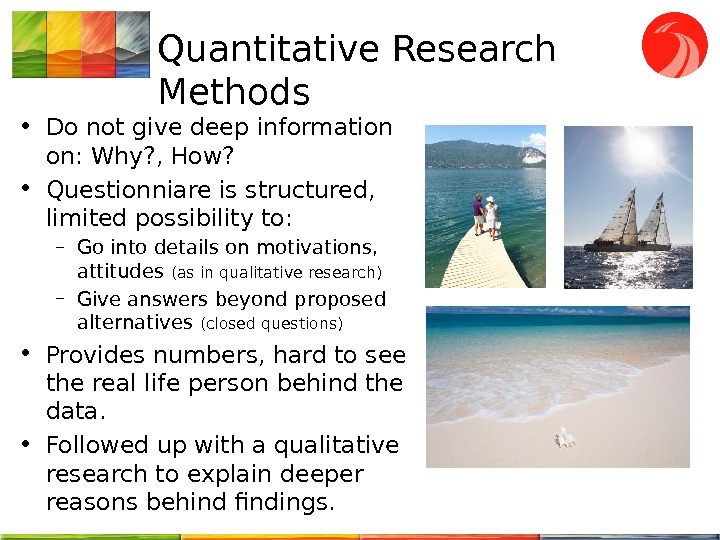 Quantitative Research Methods • Do not give deep info rmation  on: W hy ? ,