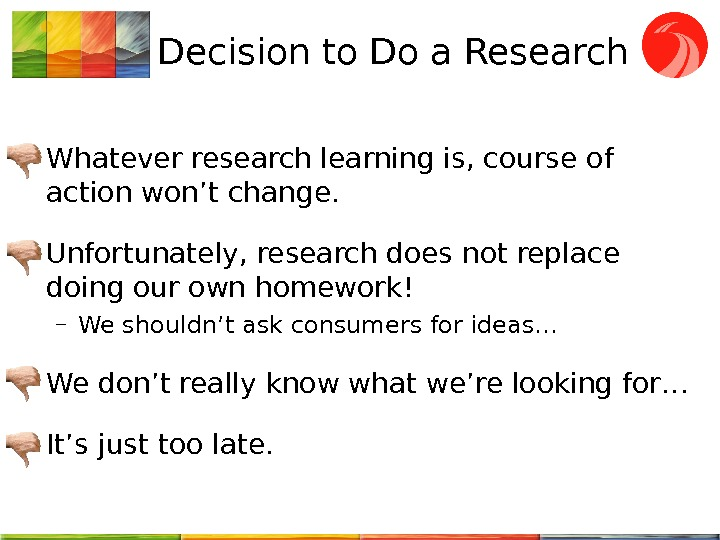 Decision to Do a Research • Whatever research learning is, course of action won't change.