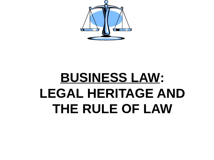 BUSINESS LAW : LEGAL HERITAGE AND THE RULE OF LAW