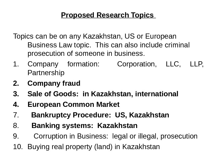 Proposed Research Topics can be on any Kazakhstan, US or European Business Law topic.  This