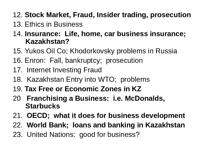 12.  Stock Market, Fraud, Insider trading, prosecution 13.  Ethics in Business 14.  Insurance: