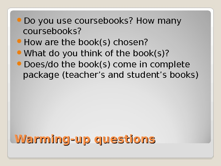 Warming-up questions Do you use coursebooks? How many coursebooks?  How are the book(s) chosen?