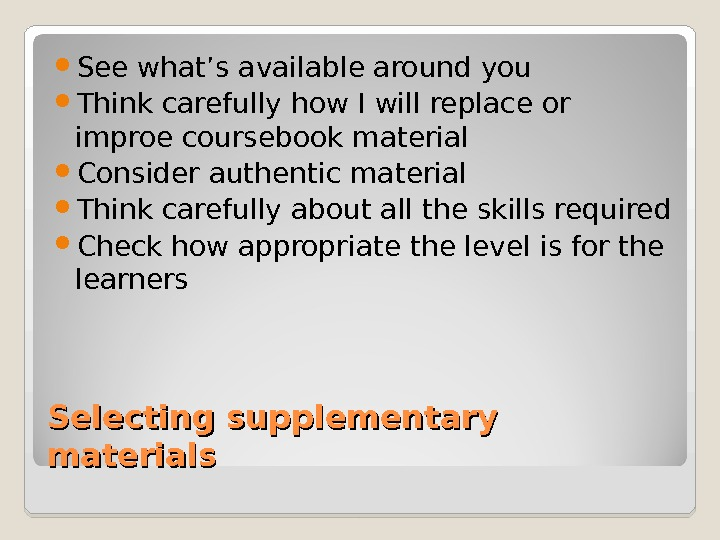 Selecting supplementary materials See what's available around you Think carefully how I will replace or improe