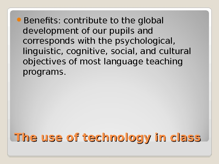 The use of technology in class Benefits: contribute to the global development of our pupils and