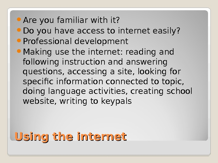 Using the internet Are you familiar with it?  Do you have access to internet easily?