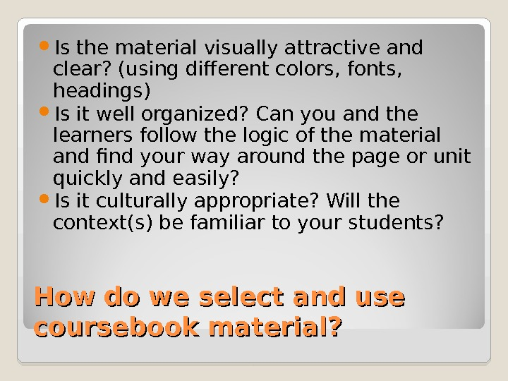 How do we select and use coursebook material?  Is the material visually attractive and clear?