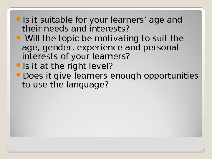 Is it suitable for your learners' age and their needs and interests? Will the topic