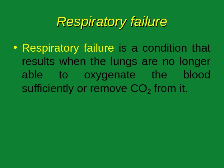 Respiratory failure • Respiratory failure  is a condition that results when the lungs