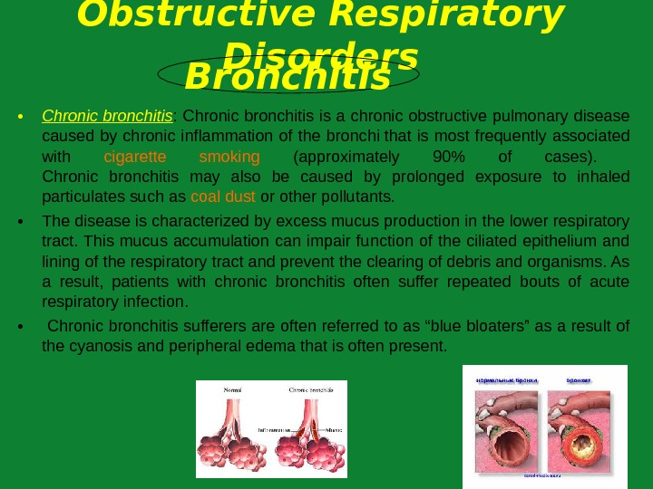 • Chronic bronchitis : Chronic bronchitis is a chronic obstructive pulmonary disease caused by