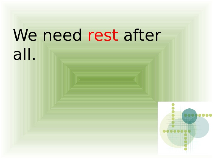 We need rest after all.