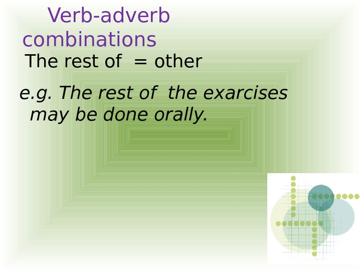 Verb-adverb combinations  The rest of = other e. g. The rest of the exarcises