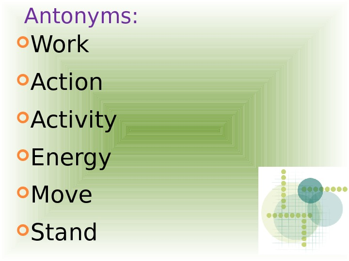 Antonyms:  Work Action Activity Energy Move Stand