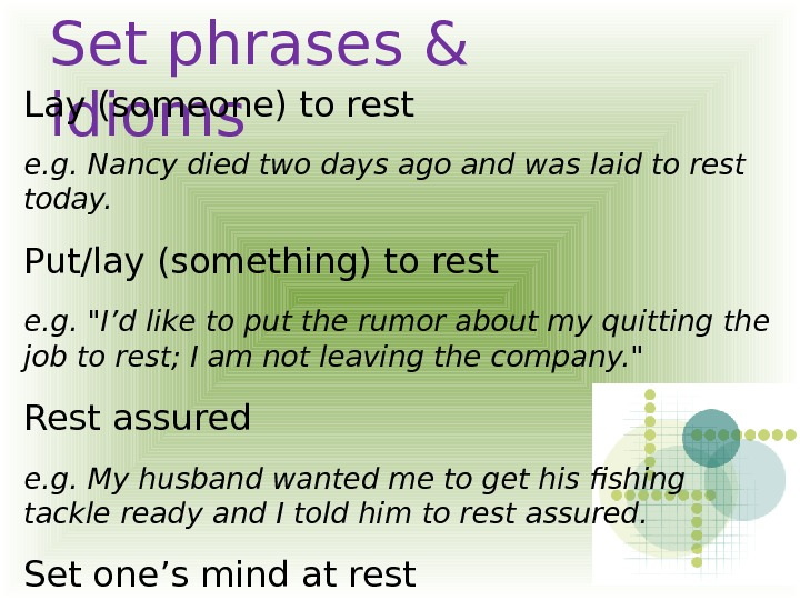 Set phrases & idioms. Lay (someone) to rest e. g. Nancy died two days ago and
