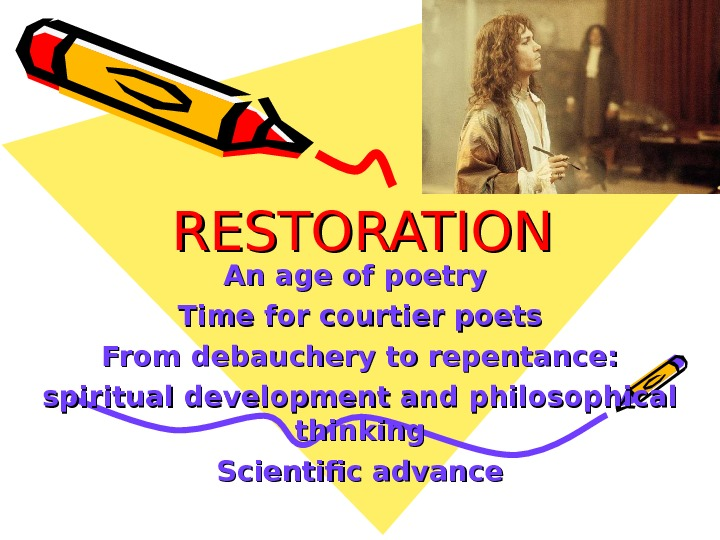 RESTORATION An age of poetry Time for courtier poets From debauchery to repentance: spiritual