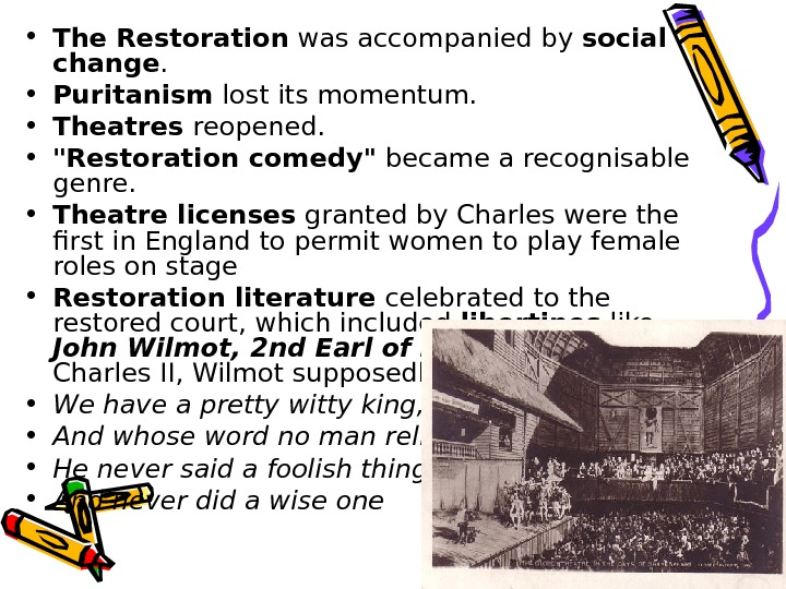 • The Restoration was accompanied by social change.  • Puritanism lost its momentum.
