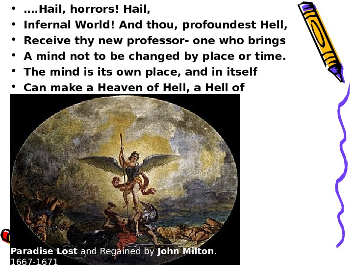• …. Hail, horrors! Hail,  • Infernal World! And thou, profoundest Hell,