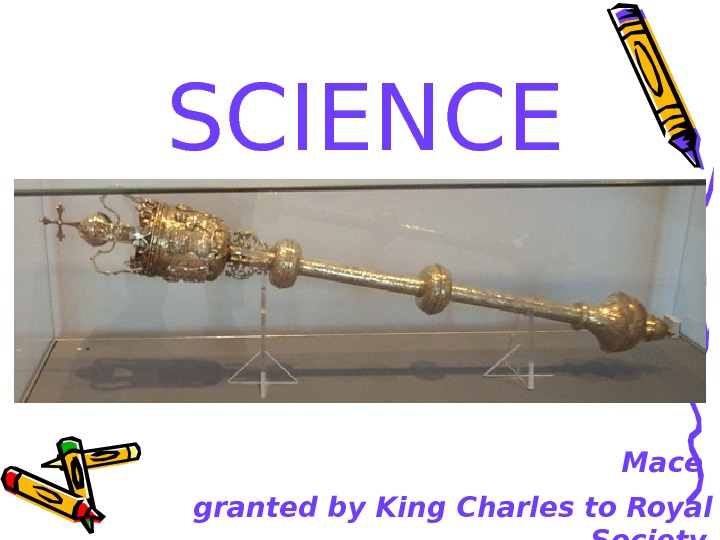 SCIENCE Mace granted by King Charles to Royal Society