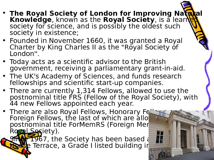 • The Royal Society of London for Improving Natural Knowledge , known as the