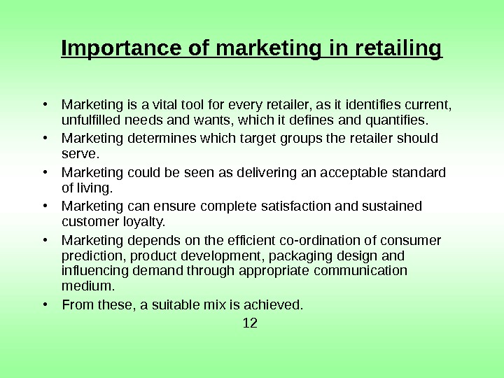 Importance of marketing in retailing • Marketing is a vital tool for every retailer,