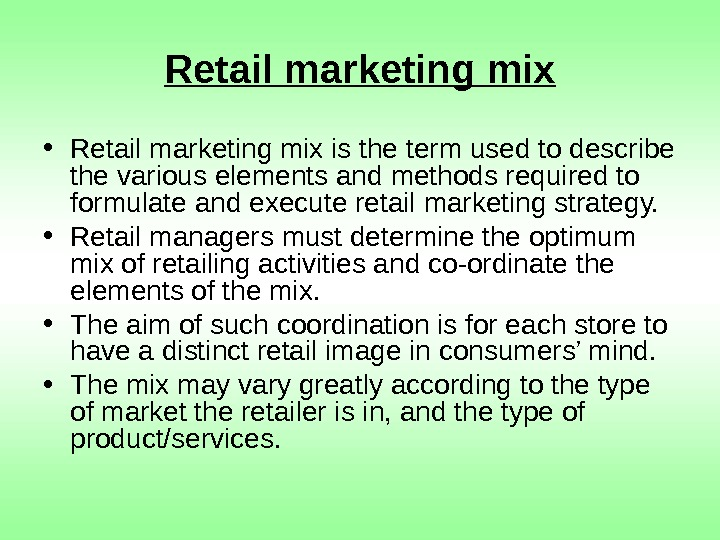 Retail marketing mix • Retail marketing mix is the term used to describe the
