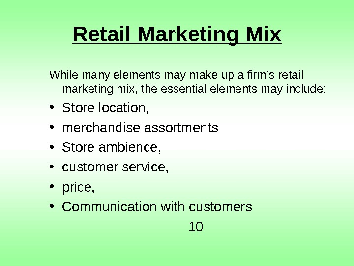 Retail Marketing Mix While many elements may make up a firm's retail marketing mix,